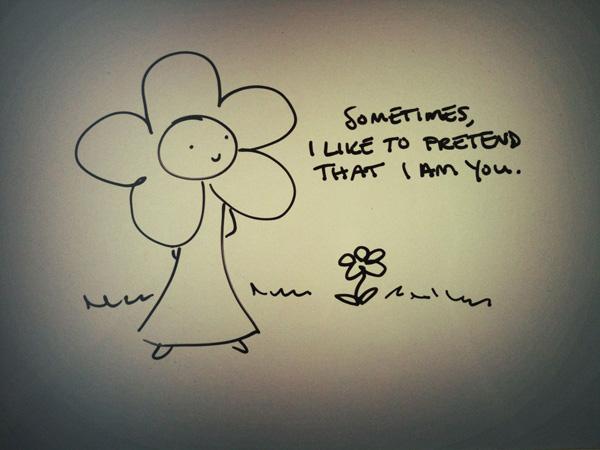 Sometimes I like to pretend that I am you