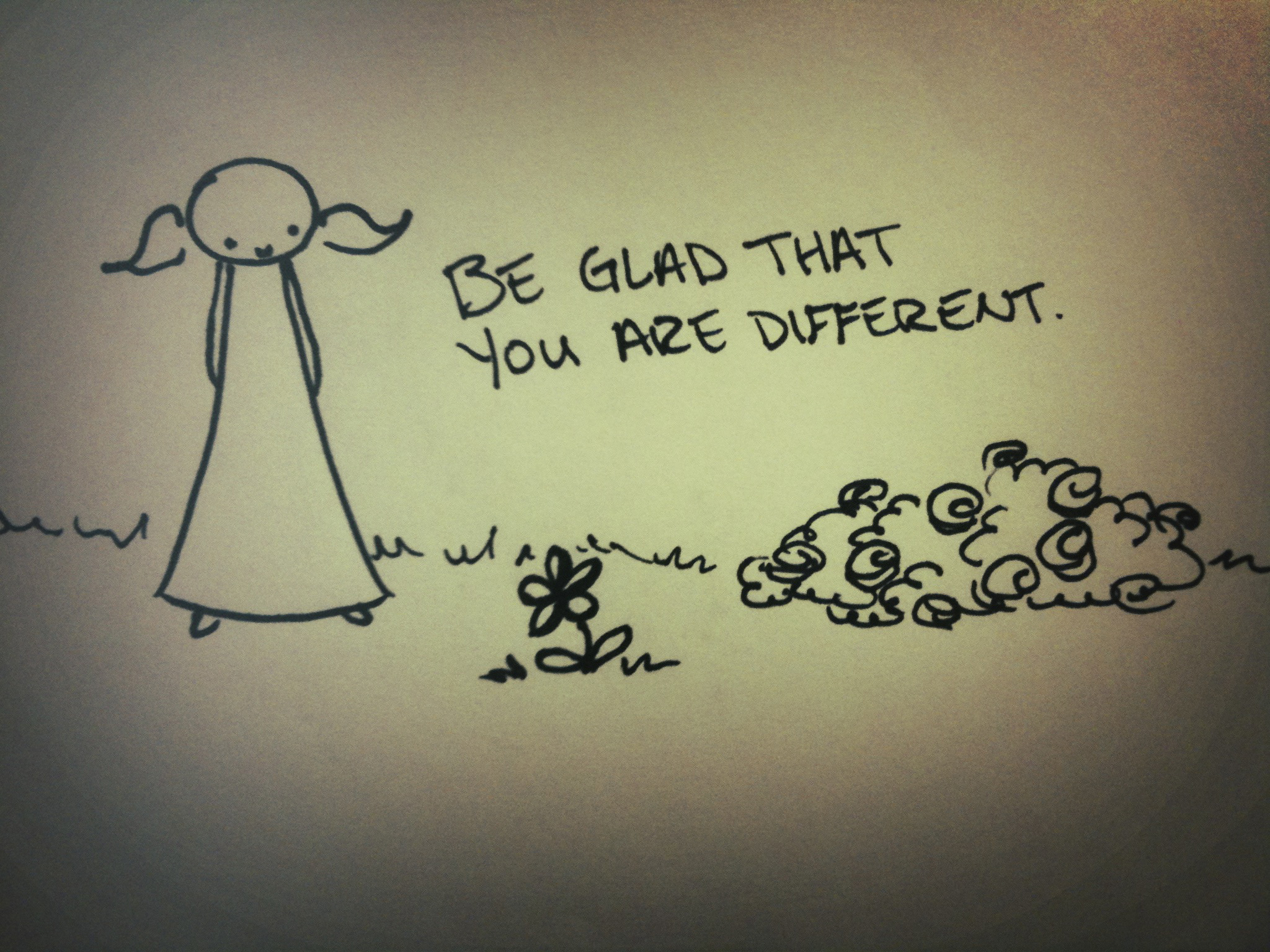 be glad that you are different.