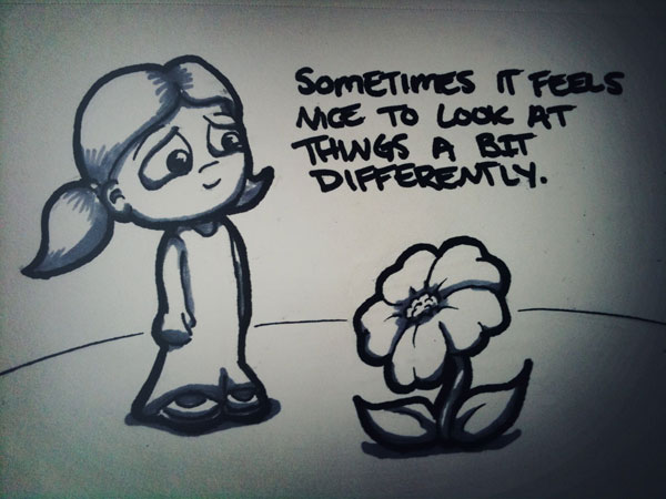 sometimes it feels nice to look at things a bit differently.