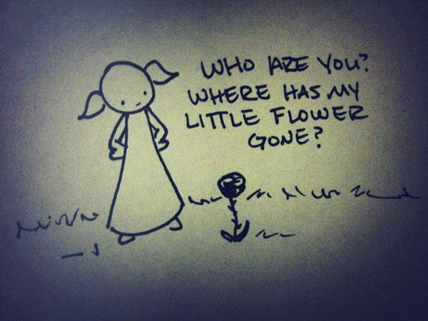 who are you? where has my little flower gone?