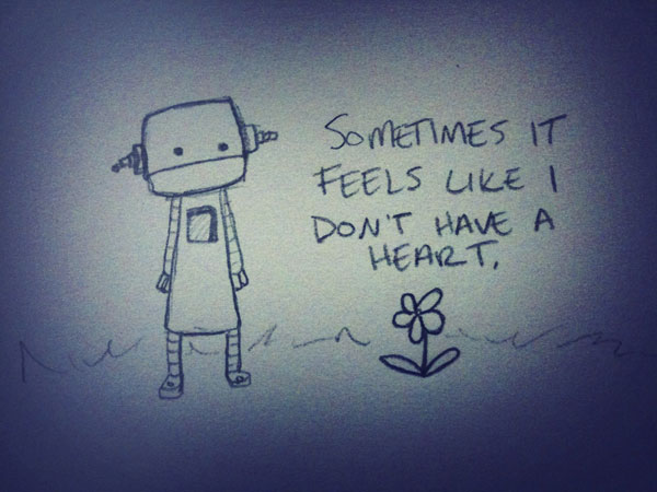 sometimes it feels like i don't have a heart.