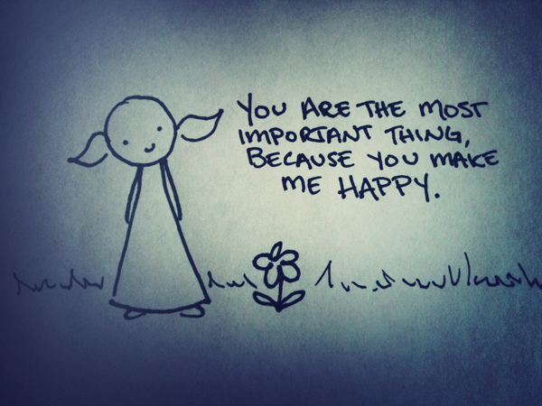 you are the most important thing, because you make me happy.