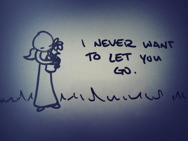 i never want to let you go.