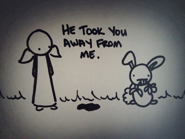 he took you away from me.