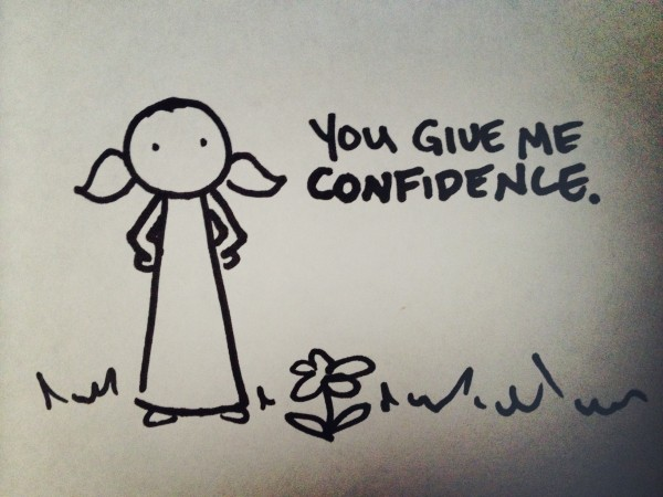 you give me confidence.