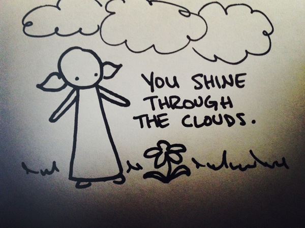 you shine through the clouds.