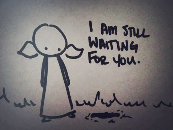 i am still waiting for you.