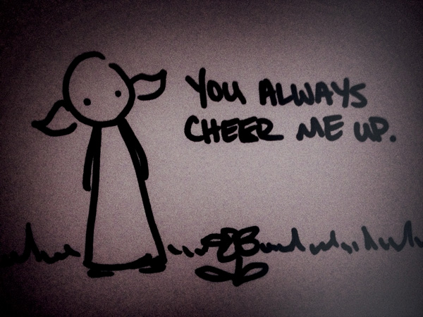 you always cheer me up.