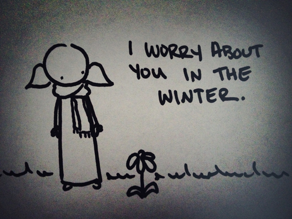 i worry about you in the winter.