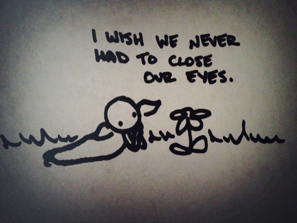 i wish we never had to close our eyes.