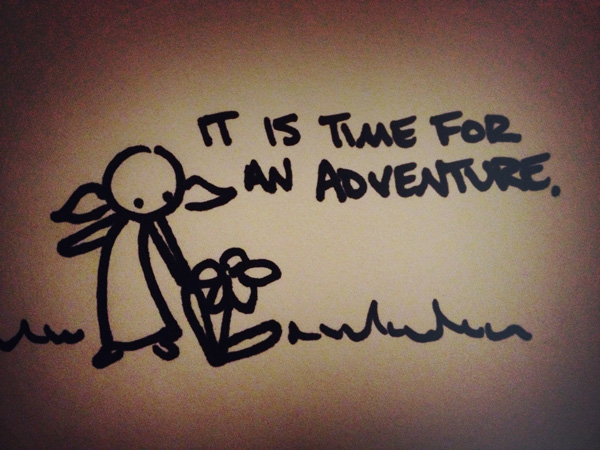 it is time for an adventure.