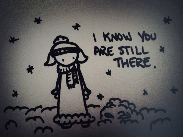 i know you are still there.