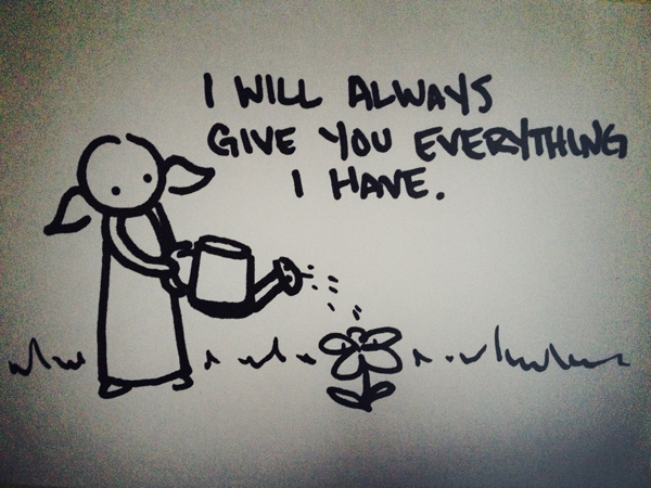 i will always give you everything i have.