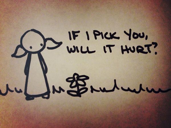if i pick you, will it hurt?