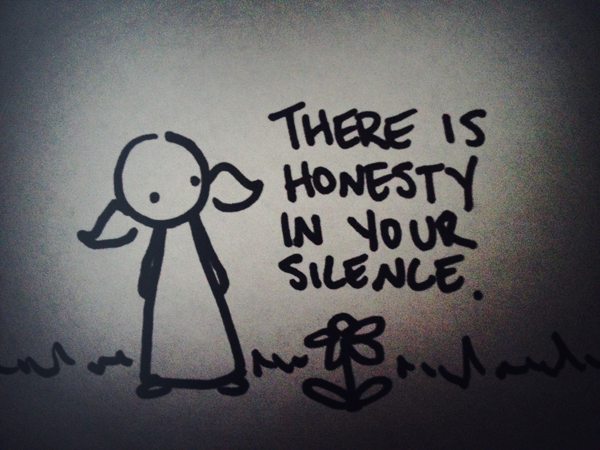there is honesty in your silence.