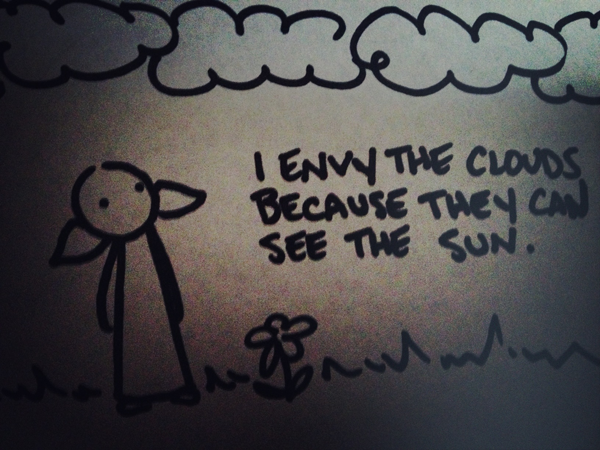 i envy the clouds because they can see the sun