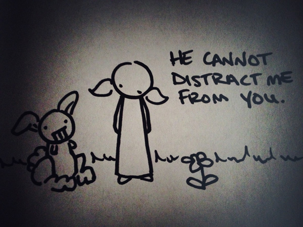 he cannot distract me from you.
