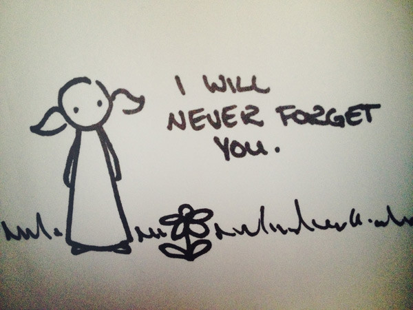 i will never forget you.
